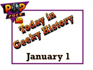 Today in Geek History - January 1