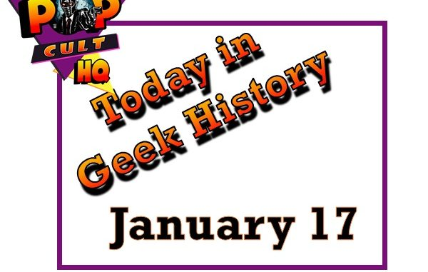 Today in Geek History - January 17