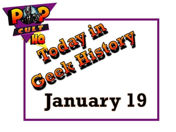 Today in Geek History – January 19