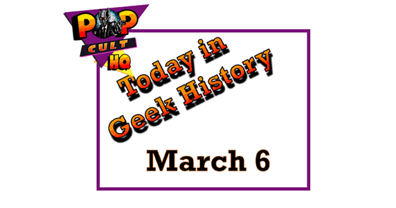 Today in Geek History - March 6
