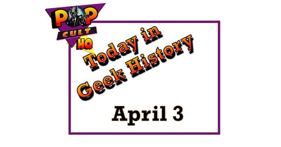 Today in Geek History - April 3