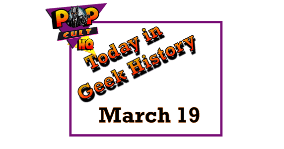 Today in Geek History - March 19