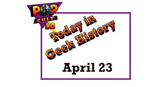 Today in Geek History - April 23