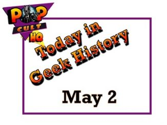Today in Geek History - May 2