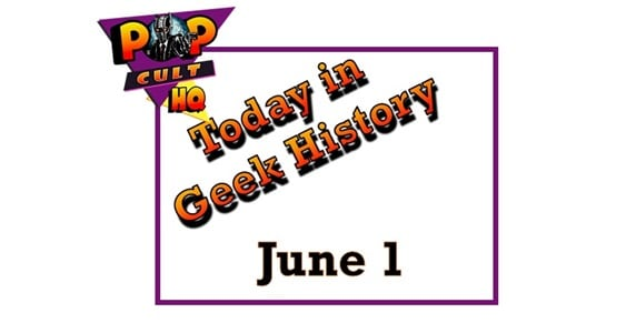 Today in Geek History - June 1