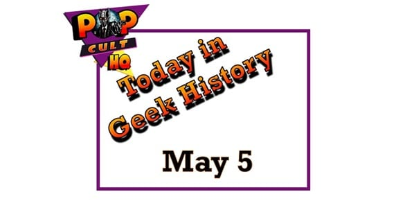 Today in Geek History - May 5