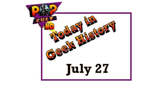 Today in Geek History - July 27