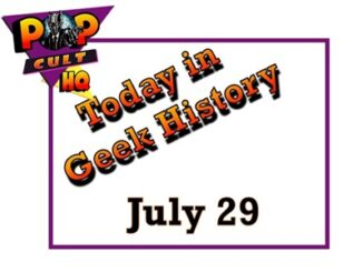 Today in Geek History - July 29
