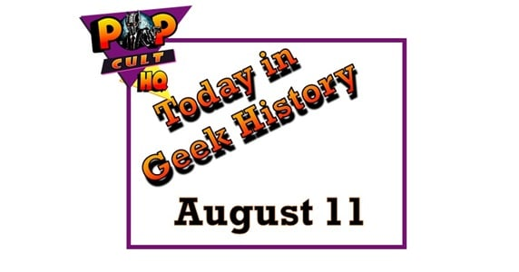 Today in Geek History - August 11