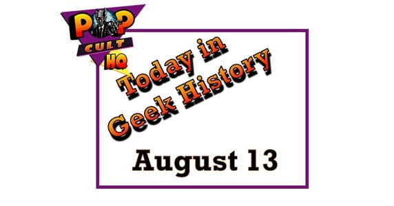 Today in Geek History - August 13