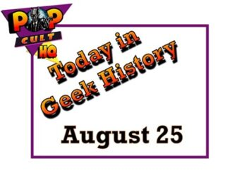 Today in Geek history - August 25
