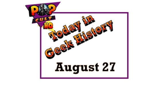 Today in Geek history - August 27