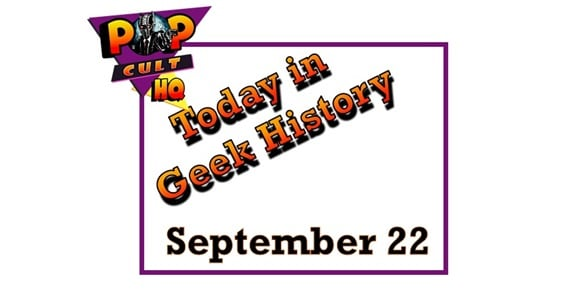 Today in Geek History - September 22