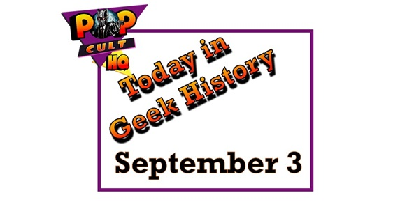 Today in Geek History - September 3