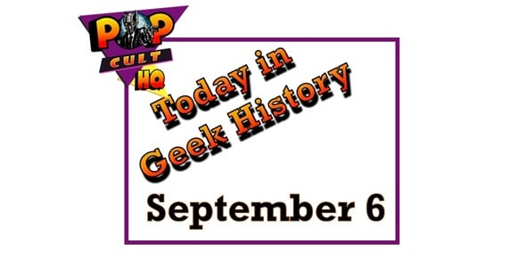 Today in geek History - September 6