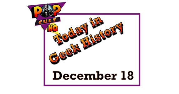 Today in Geek History - December 18
