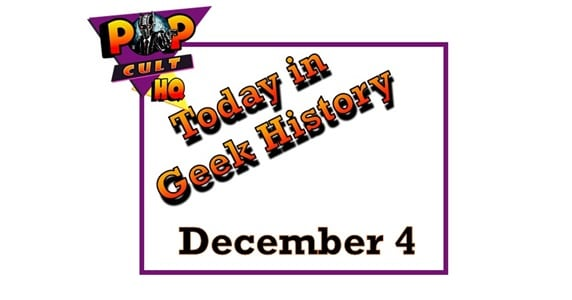 Today in Geek History - December 4