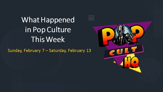 This week in Pop Culture 02-14-21